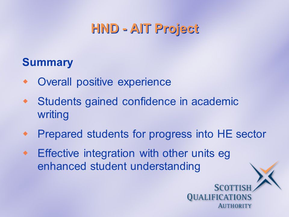 HND - AIT Project Summary Overall positive experience Students gained confidence in academic writing Prepared students for progress into HE sector Eff