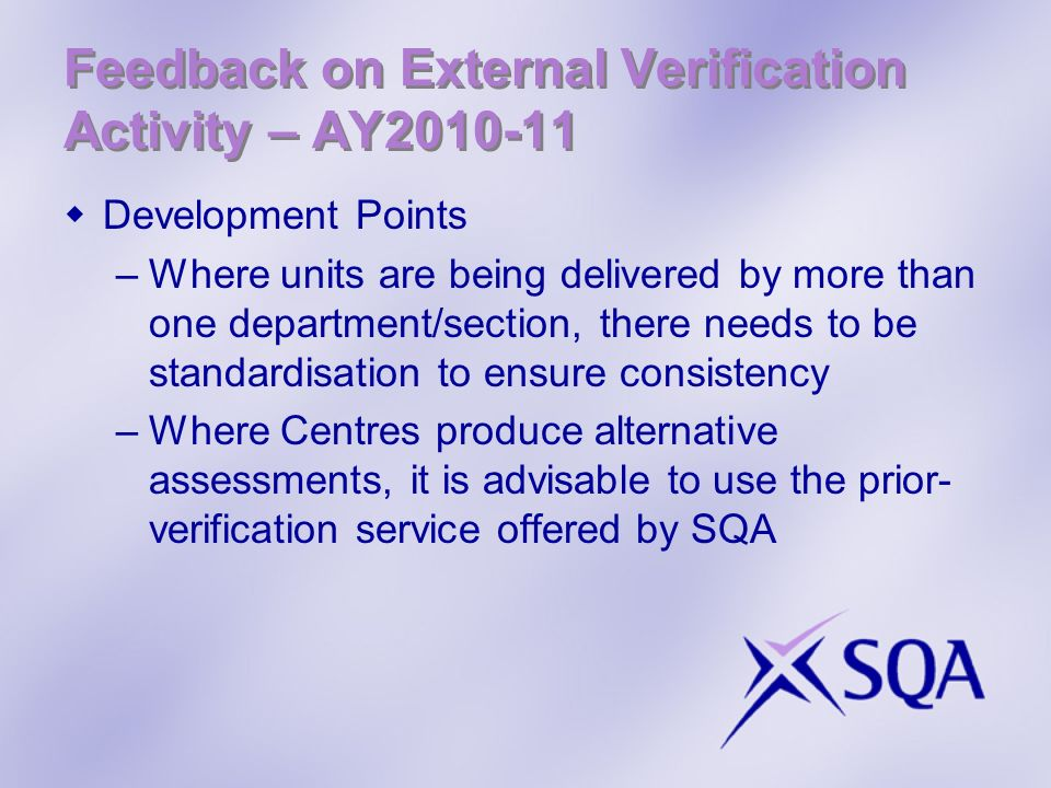 Feedback on External Verification Activity – AY2010-11 Development Points –Where units are being delivered by more than one department/section, there