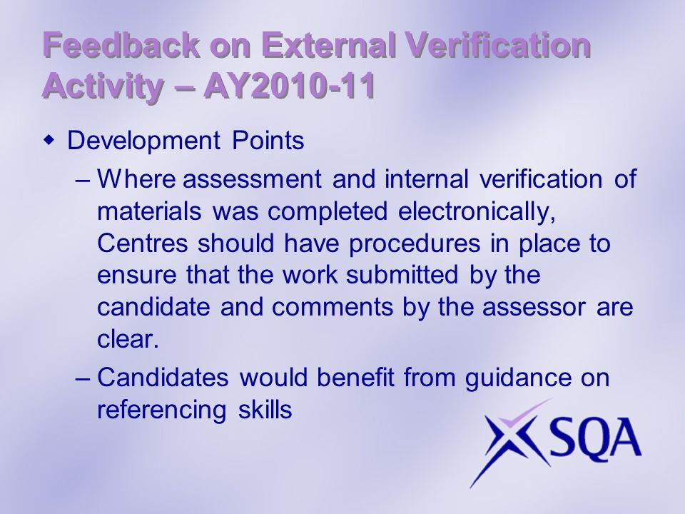 Feedback on External Verification Activity – AY2010-11 Development Points –Where assessment and internal verification of materials was completed elect