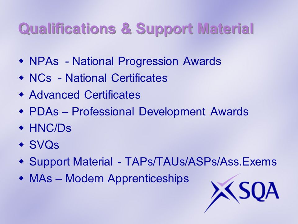 Qualifications & Support Material NPAs - National Progression Awards NCs - National Certificates Advanced Certificates PDAs – Professional Development