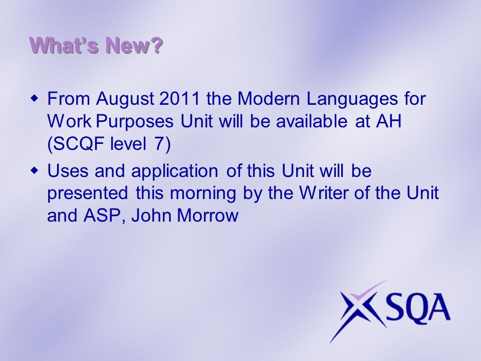 Whats New? From August 2011 the Modern Languages for Work Purposes Unit will be available at AH (SCQF level 7) Uses and application of this Unit will
