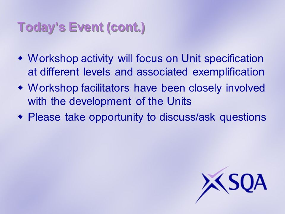 Todays Event (cont.) Workshop activity will focus on Unit specification at different levels and associated exemplification Workshop facilitators have