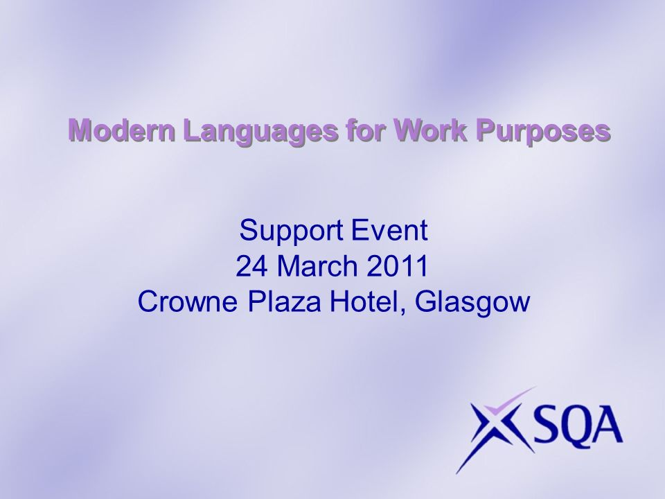Modern Languages for Work Purposes Support Event 24 March 2011 Crowne Plaza Hotel, Glasgow