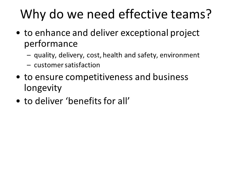 6 Why do we need effective teams? to enhance and deliver exceptional project performance –quality, delivery, cost, health and safety, environment –cus