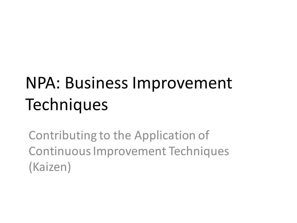 NPA: Business Improvement Techniques Contributing to the Application of Continuous Improvement Techniques (Kaizen)