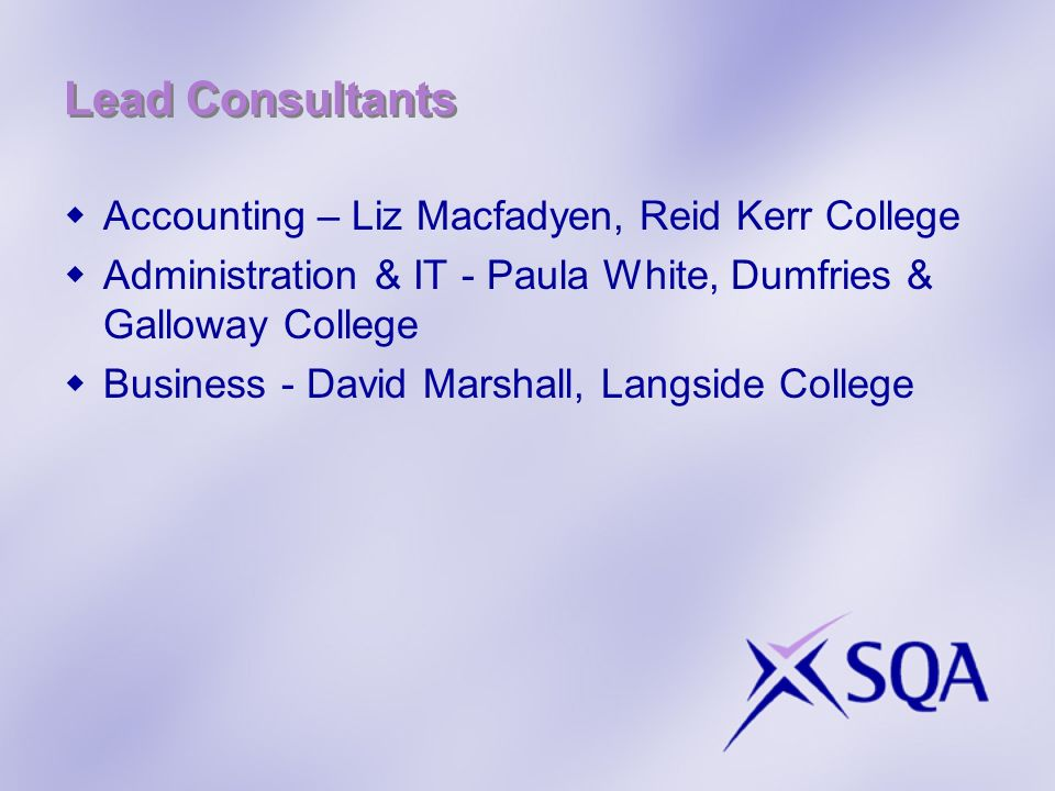 Lead Consultants Accounting – Liz Macfadyen, Reid Kerr College Administration & IT - Paula White, Dumfries & Galloway College Business - David Marshal