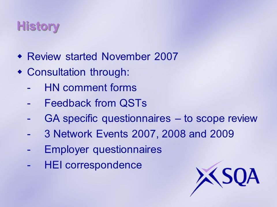 History Review started November 2007 Consultation through: -HN comment forms -Feedback from QSTs - GA specific questionnaires – to scope review -3 Net