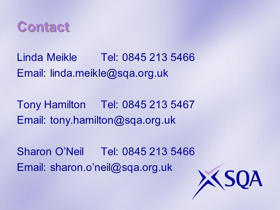 Contact Linda MeikleTel: 0845 213 5466 Email: linda.meikle@sqa.org.uk Tony HamiltonTel: 0845 213 5467 Email: tony.hamilton@sqa.org.uk Sharon ONeilTel: