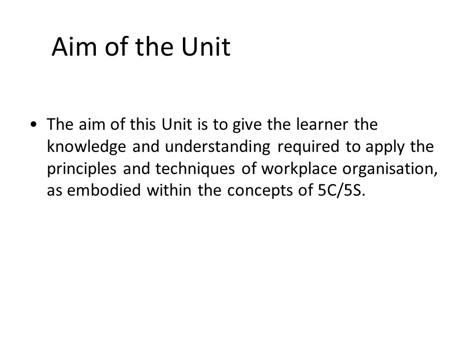 Aim of the Unit The aim of this Unit is to give the learner the knowledge and understanding required to apply the principles and techniques of workpla