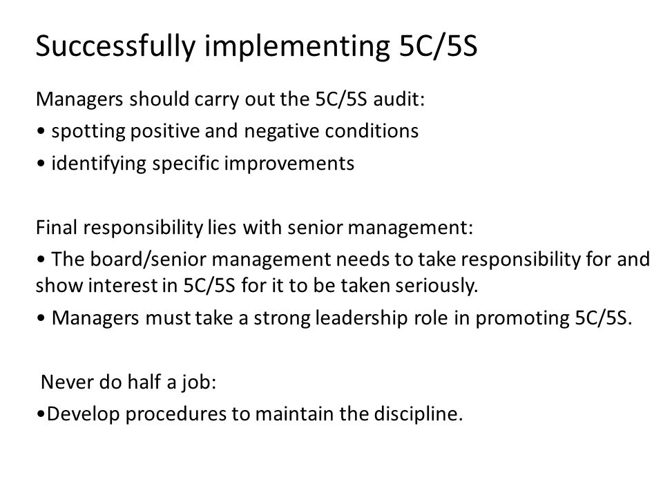Successfully implementing 5C/5S Managers should carry out the 5C/5S audit: spotting positive and negative conditions identifying specific improvements
