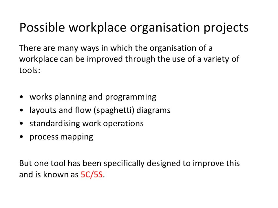 Possible workplace organisation projects There are many ways in which the organisation of a workplace can be improved through the use of a variety of