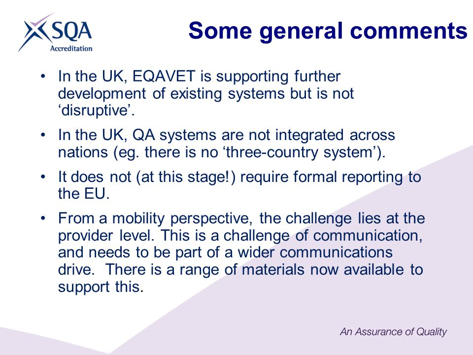 Some general comments In the UK, EQAVET is supporting further development of existing systems but is not disruptive.