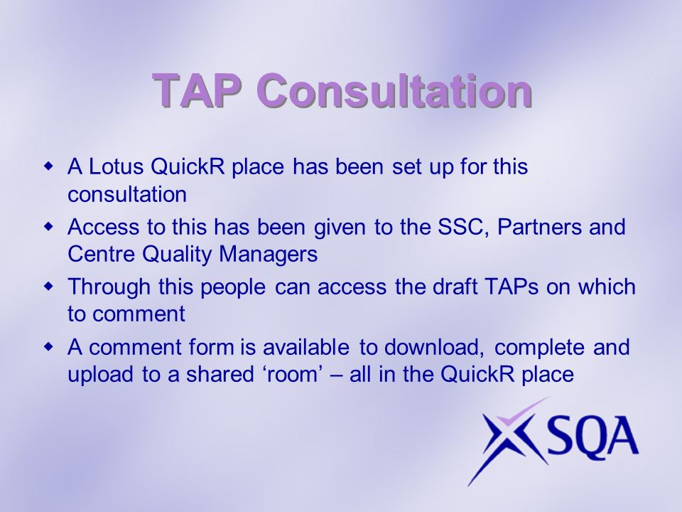 TAP Consultation A Lotus QuickR place has been set up for this consultation Access to this has been given to the SSC, Partners and Centre Quality Mana