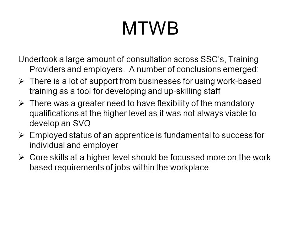 MTWB Undertook a large amount of consultation across SSCs, Training Providers and employers.