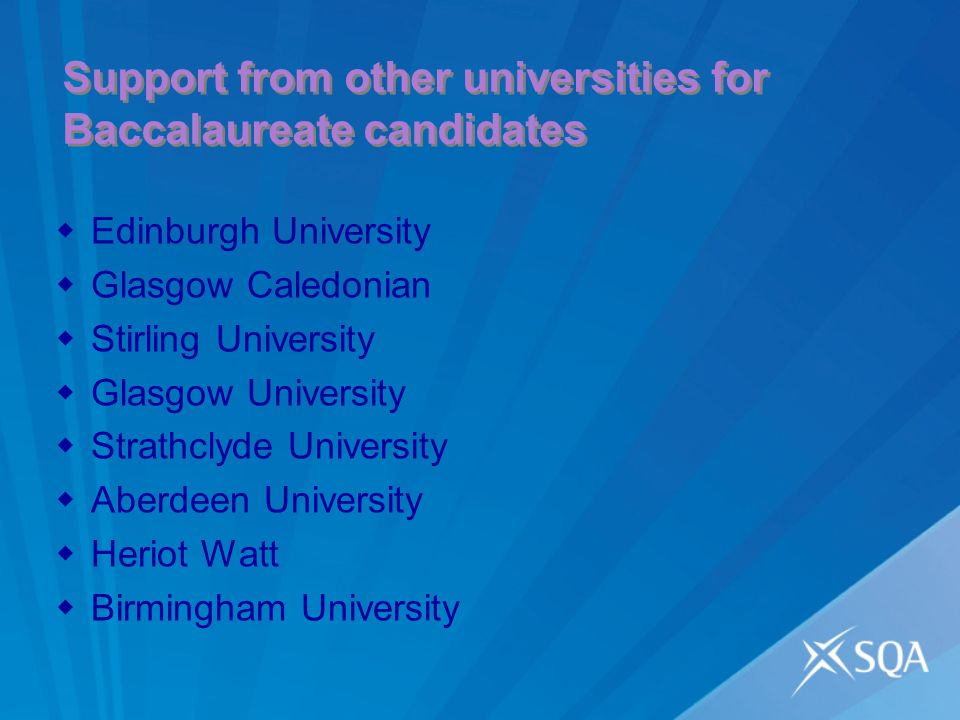 Support from other universities for Baccalaureate candidates Edinburgh University Glasgow Caledonian Stirling University Glasgow University Strathclyde University Aberdeen University Heriot Watt Birmingham University