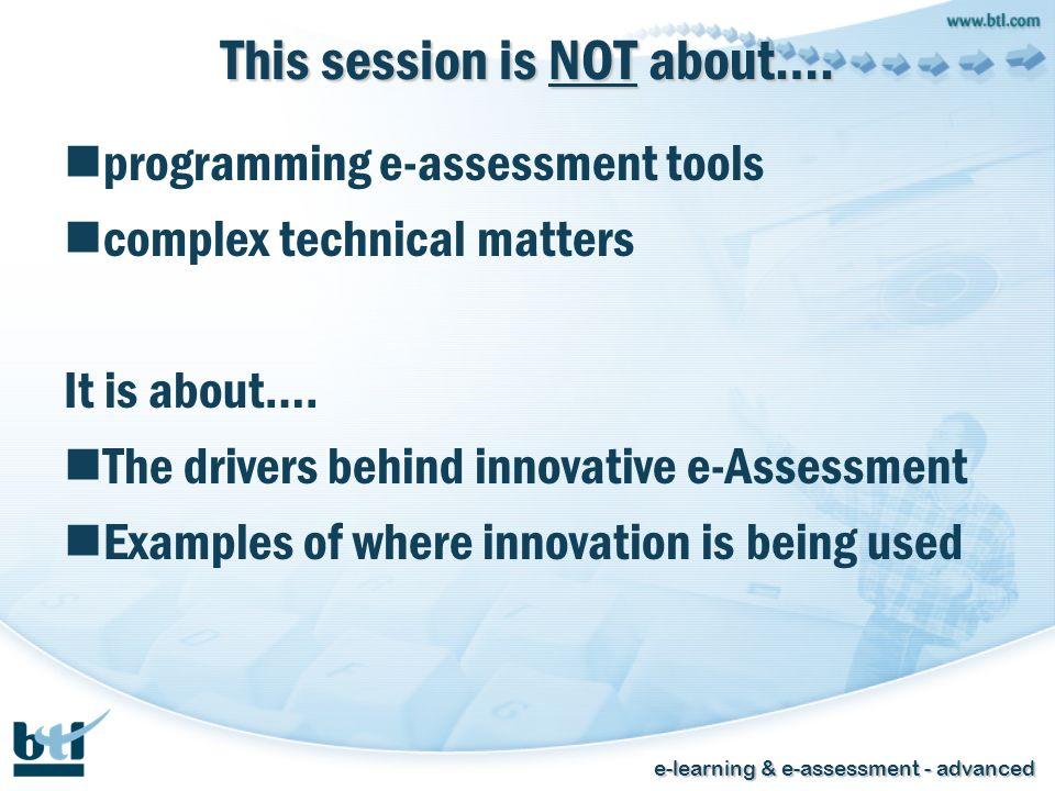 e-learning & e-assessment - advanced This session is NOT about….