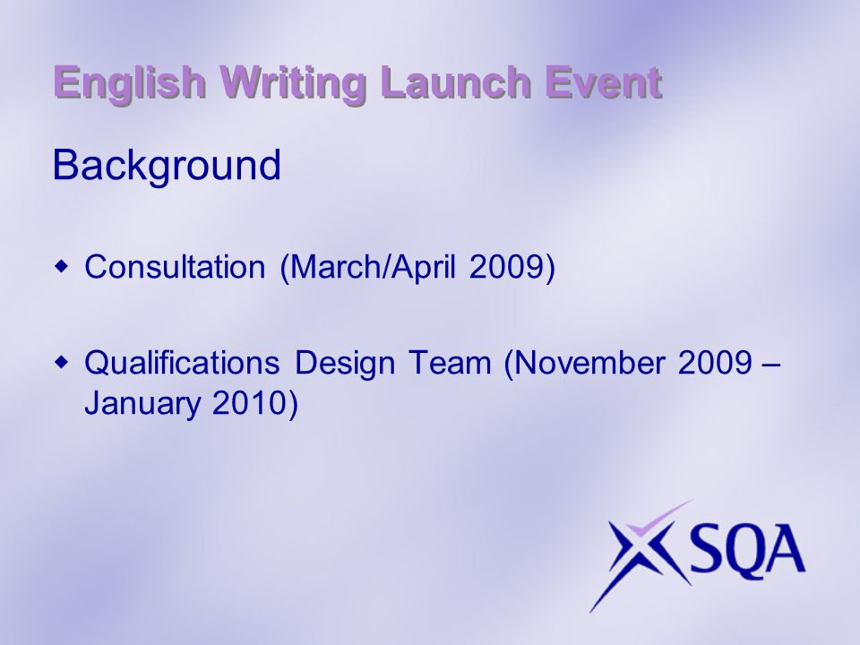 English Writing Launch Event Background Consultation (March/April 2009) Qualifications Design Team (November 2009 – January 2010)