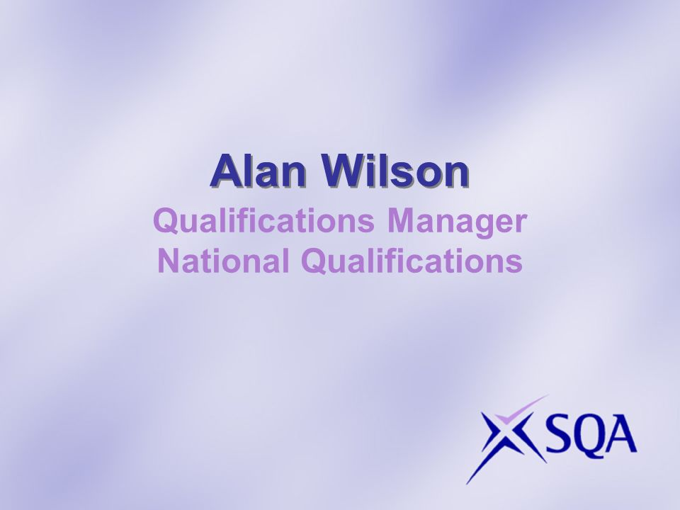 Alan Wilson Qualifications Manager National Qualifications