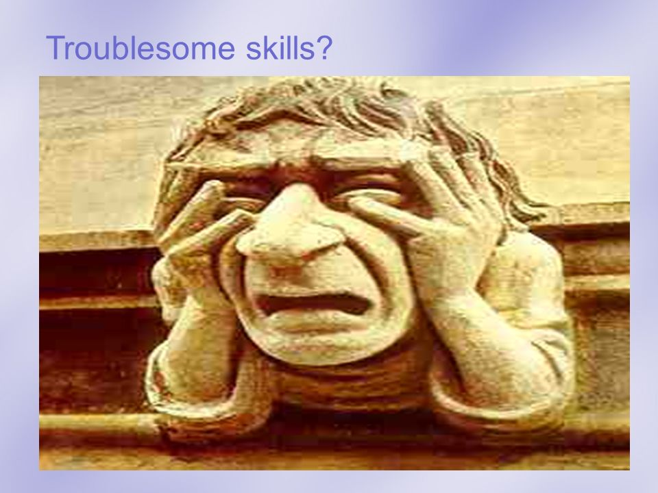 Troublesome skills