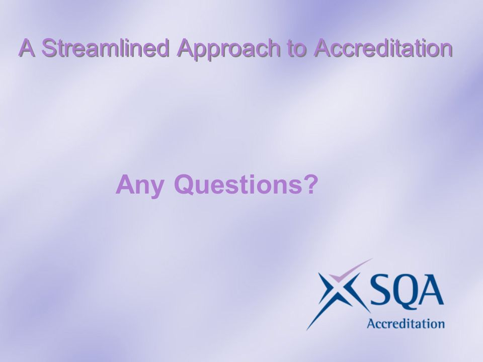 A Streamlined Approach to Accreditation Any Questions