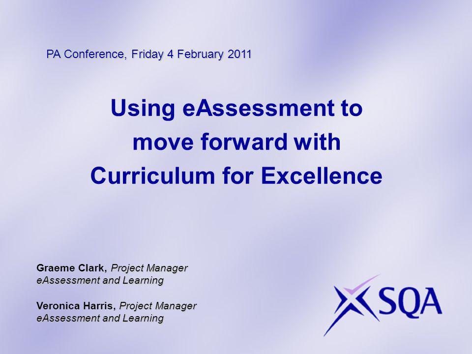 Using eAssessment to move forward with Curriculum for Excellence Project Manager Graeme Clark, Project Manager eAssessment and Learning Project Manage