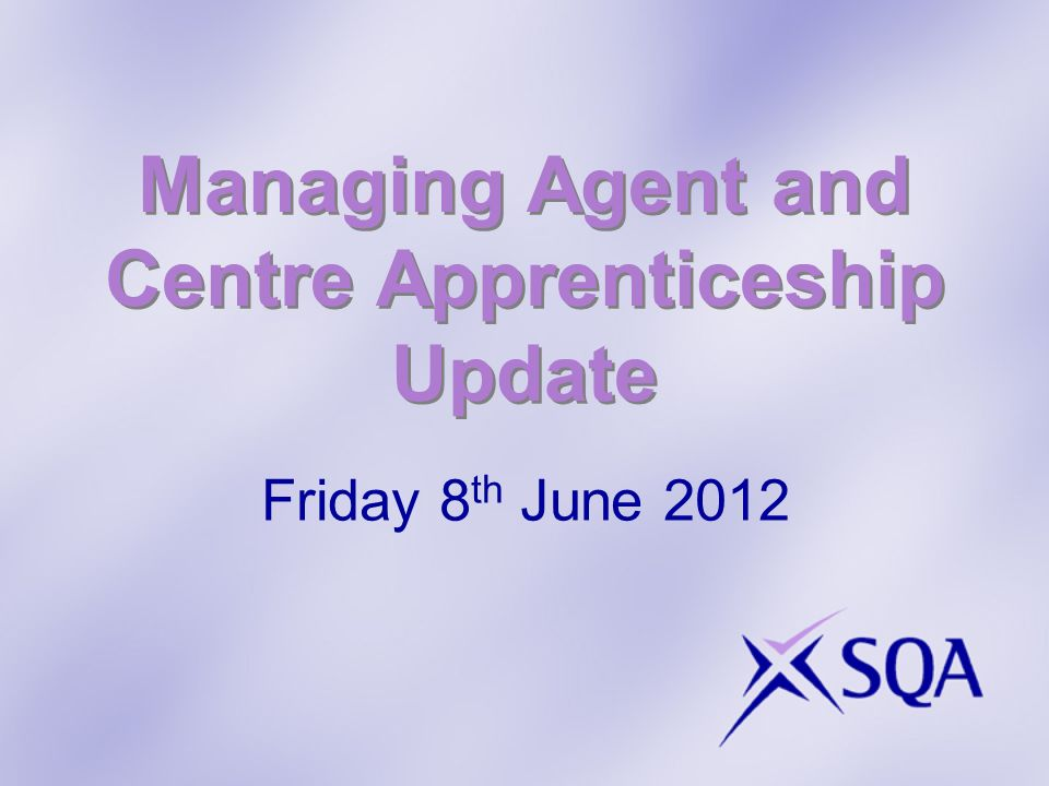 Managing Agent and Centre Apprenticeship Update Friday 8 th June 2012