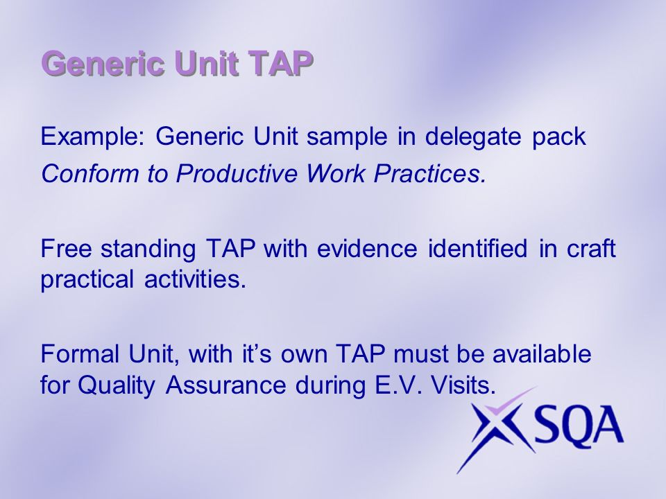 Generic Unit TAP Example: Generic Unit sample in delegate pack Conform to Productive Work Practices.