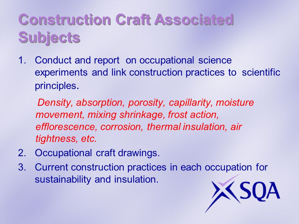 Construction Craft Associated Subjects 1.Conduct and report on occupational science experiments and link construction practices to scientific principles.