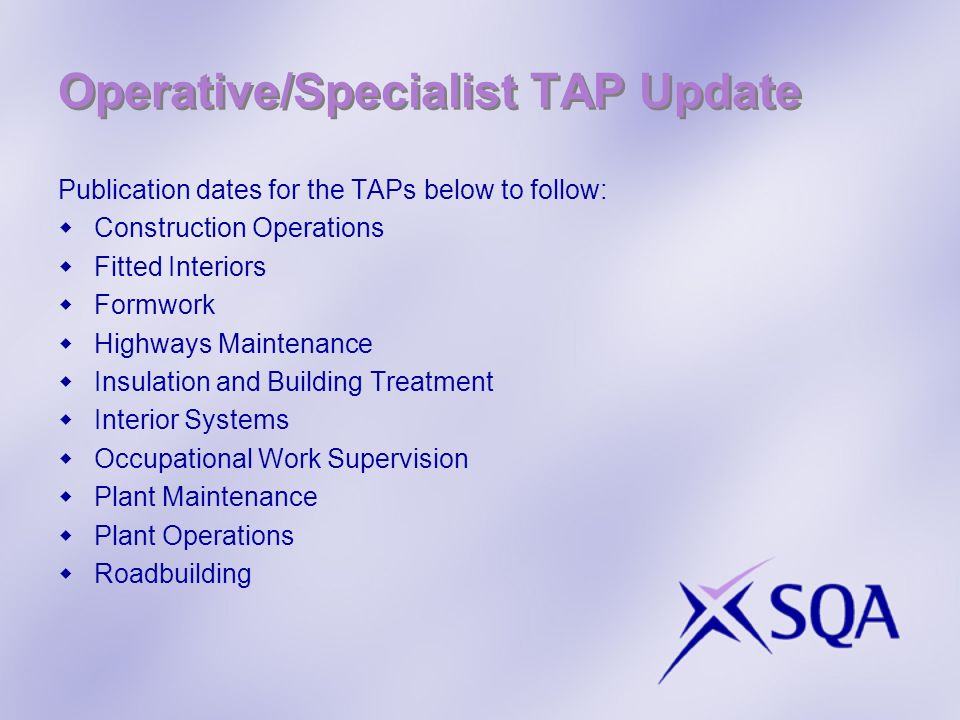 Operative/Specialist TAP Update Publication dates for the TAPs below to follow: Construction Operations Fitted Interiors Formwork Highways Maintenance Insulation and Building Treatment Interior Systems Occupational Work Supervision Plant Maintenance Plant Operations Roadbuilding