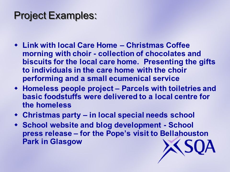 Project Examples: Link with local Care Home – Christmas Coffee morning with choir - collection of chocolates and biscuits for the local care home.