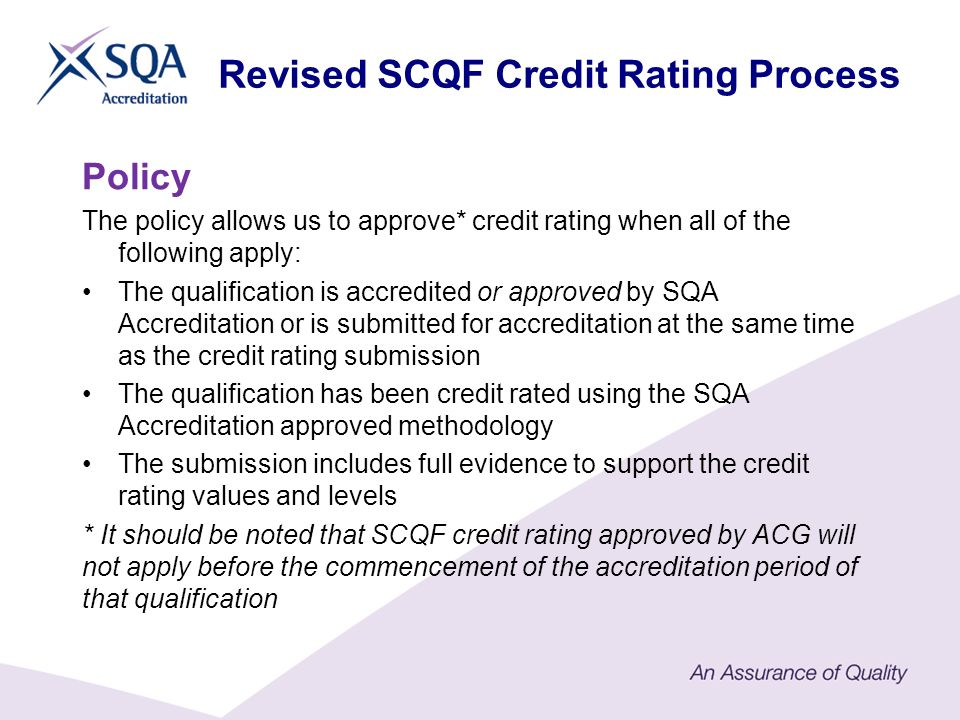Policy The policy allows us to approve* credit rating when all of the following apply: The qualification is accredited or approved by SQA Accreditatio