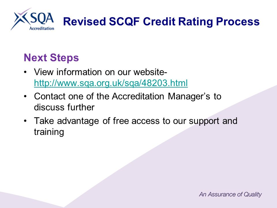 Next Steps View information on our website- http://www.sqa.org.uk/sqa/48203.html http://www.sqa.org.uk/sqa/48203.html Contact one of the Accreditation