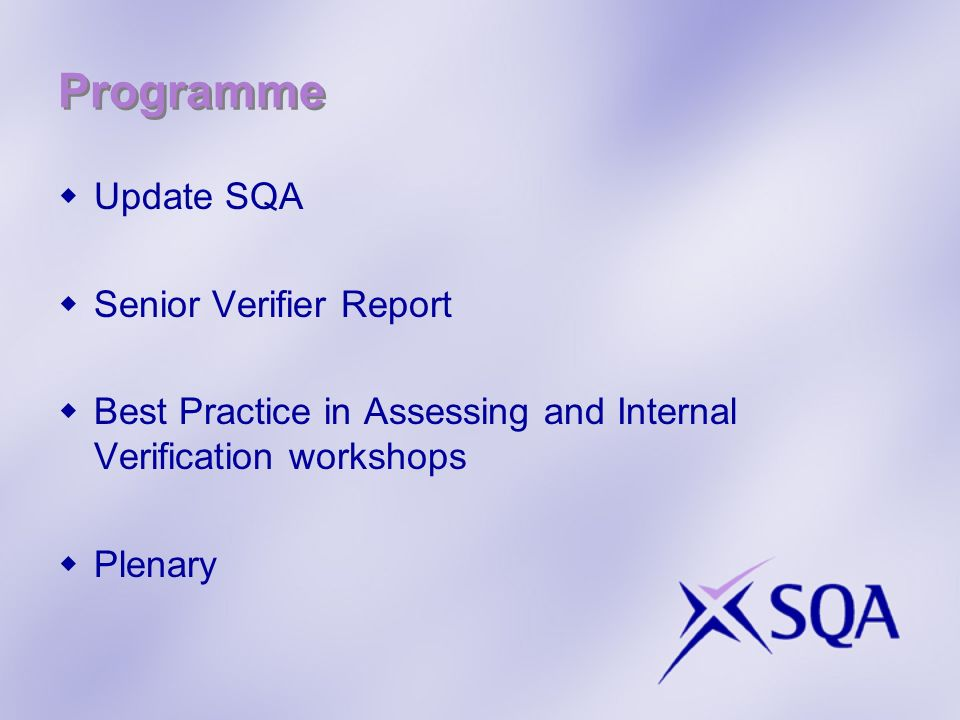 Programme Update SQA Senior Verifier Report Best Practice in Assessing and Internal Verification workshops Plenary