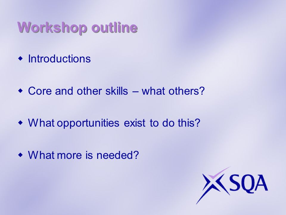 Workshop outline Introductions Core and other skills – what others.