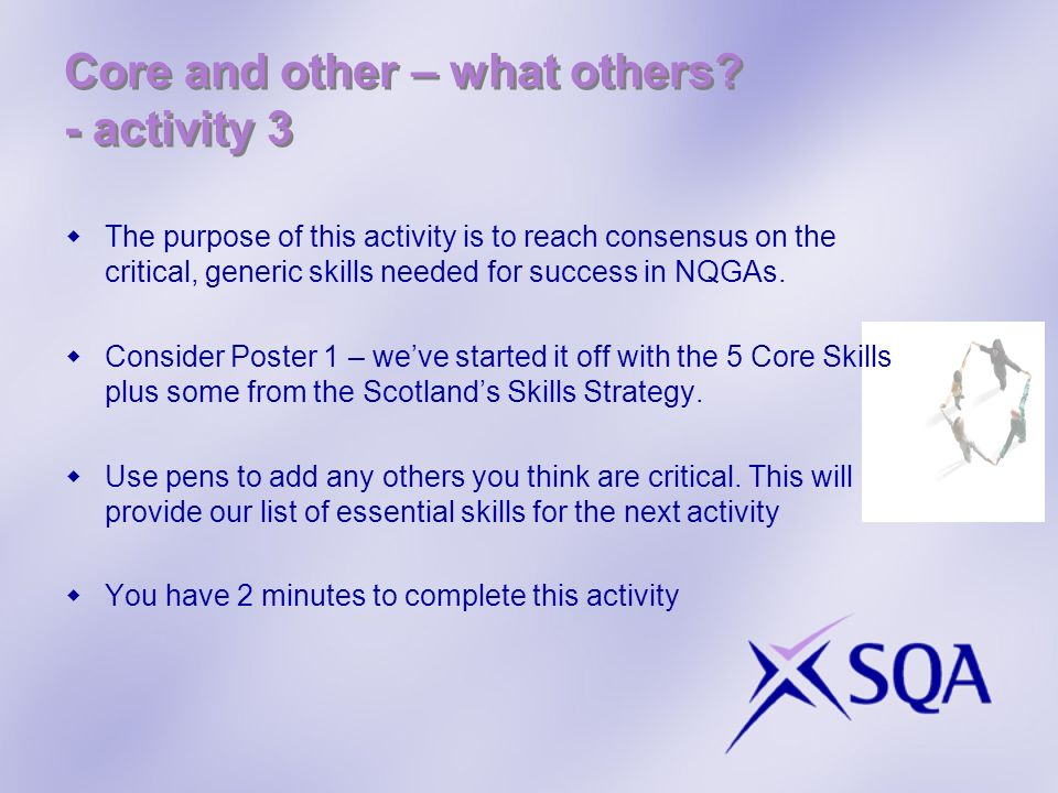 Core and other – what others? - activity 3 The purpose of this activity is to reach consensus on the critical, generic skills needed for success in NQ