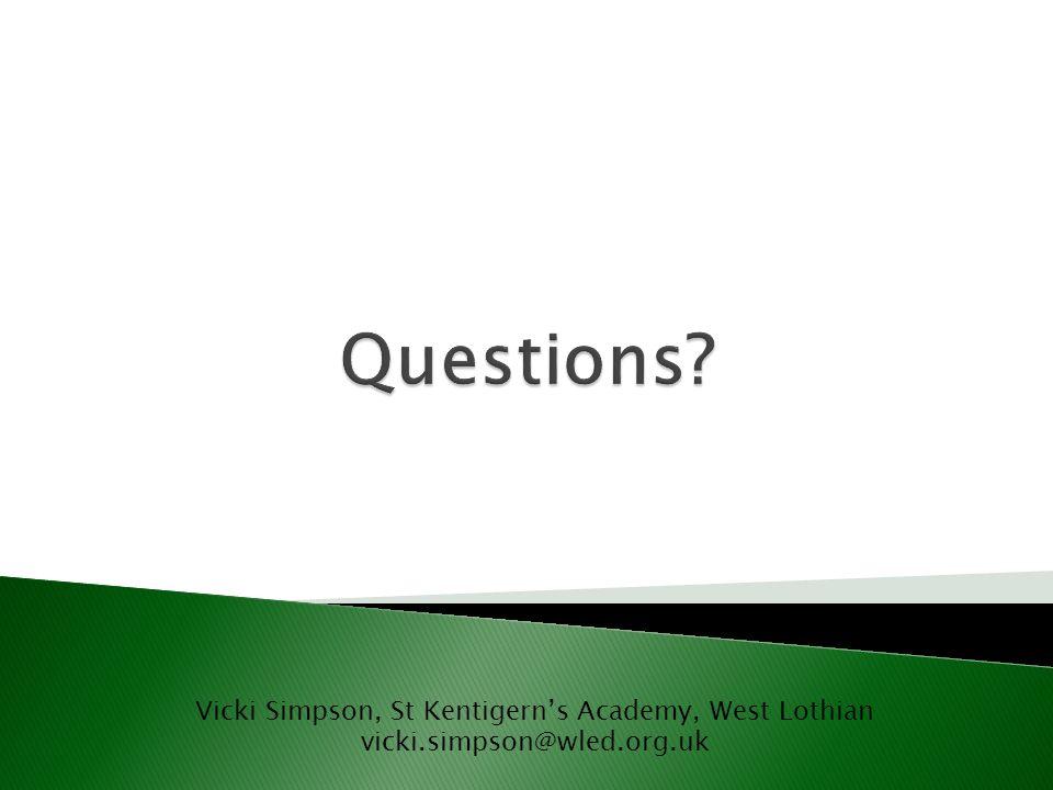 Vicki Simpson, St Kentigerns Academy, West Lothian vicki.simpson@wled.org.uk