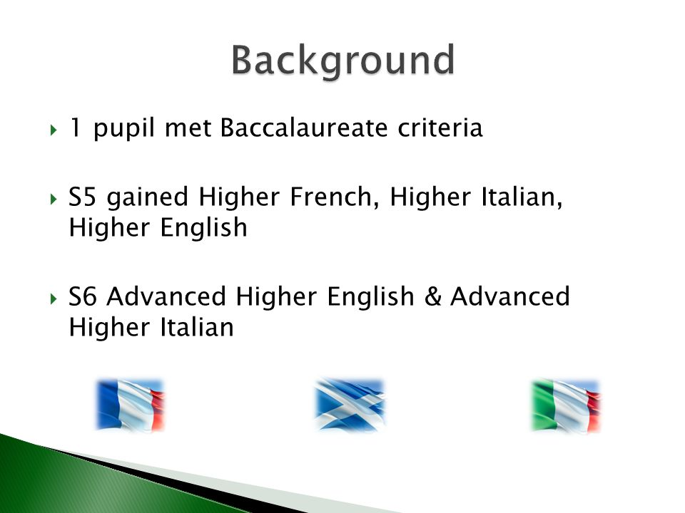 1 pupil met Baccalaureate criteria S5 gained Higher French, Higher Italian, Higher English S6 Advanced Higher English & Advanced Higher Italian