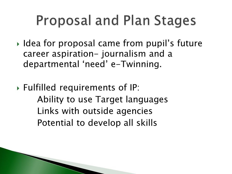 Idea for proposal came from pupils future career aspiration- journalism and a departmental need e-Twinning. Fulfilled requirements of IP: Ability to u