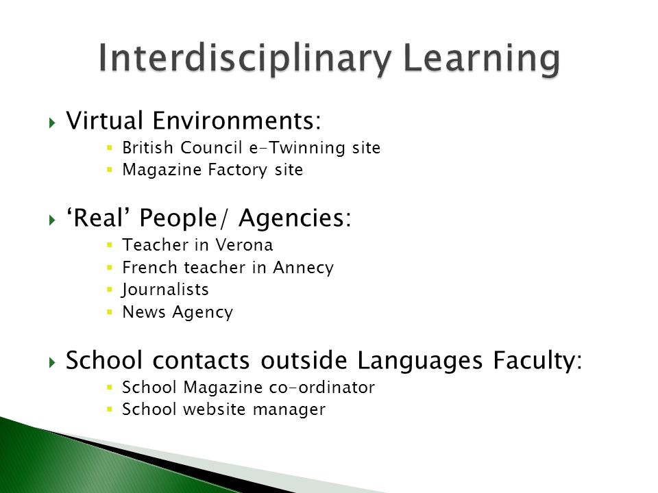 Virtual Environments: British Council e-Twinning site Magazine Factory site Real People/ Agencies: Teacher in Verona French teacher in Annecy Journali