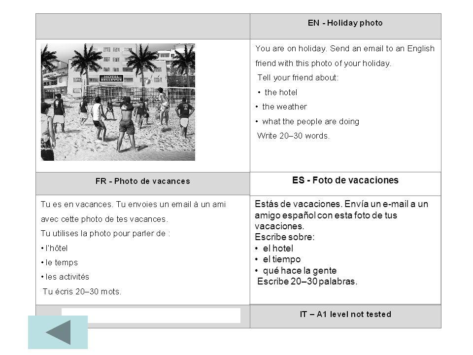 ES - Foto de vacaciones Estás de vacaciones. Envía un e-mail a un amigo español con esta foto de tus vacaciones. Escribe sobre: el hotel el tiempo qué
