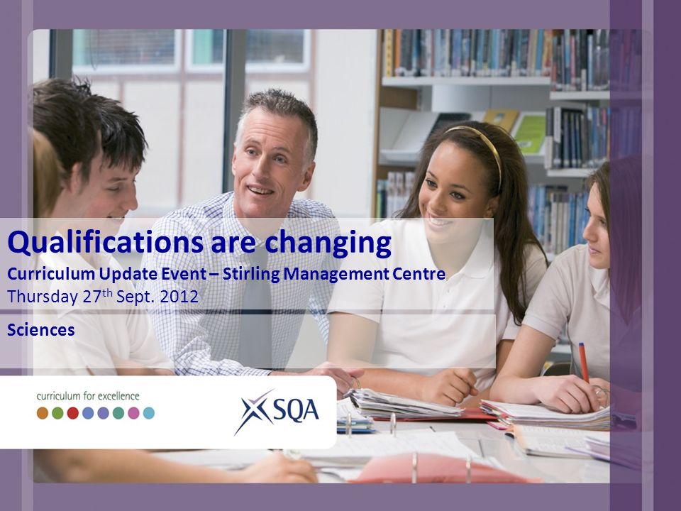 Qualifications are changing Curriculum Update Event – Stirling Management Centre Thursday 27 th Sept.