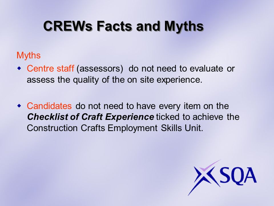 CREWs Facts and Myths Myths Centre staff (assessors) do not need to evaluate or assess the quality of the on site experience.