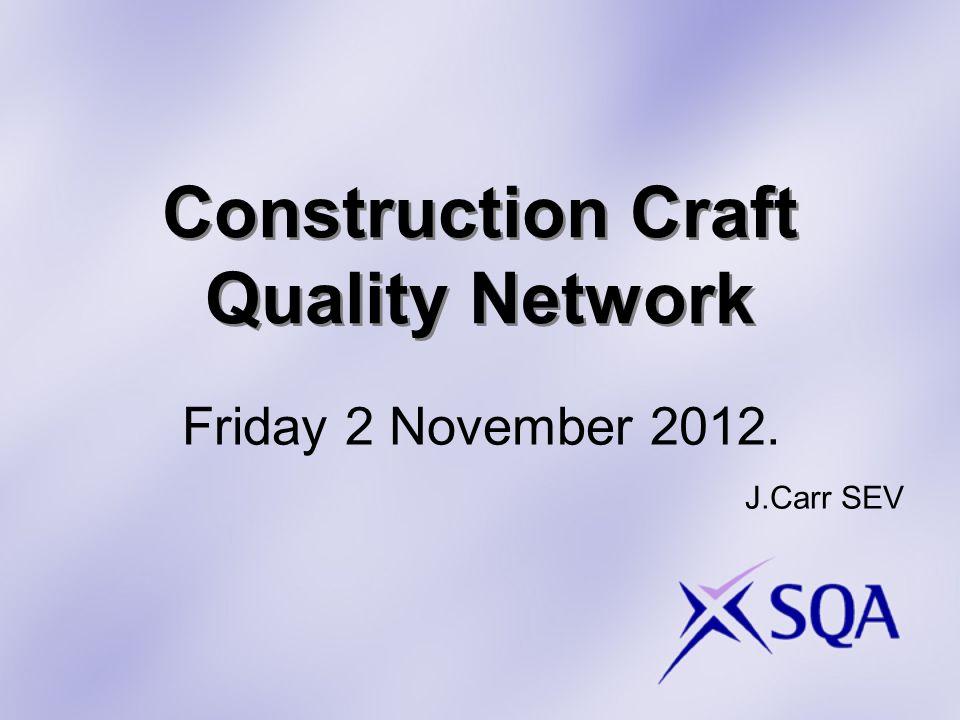 Construction Craft Quality Network Friday 2 November 2012. J.Carr SEV