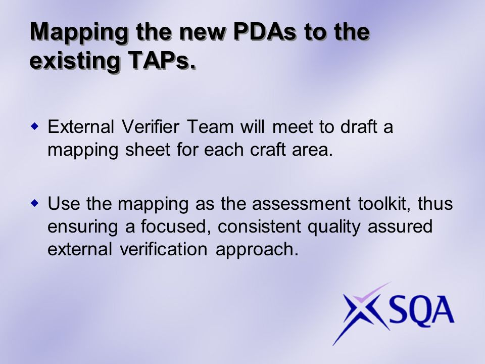 Mapping the new PDAs to the existing TAPs. External Verifier Team will meet to draft a mapping sheet for each craft area. Use the mapping as the asses