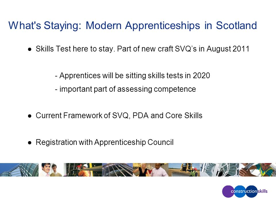What s Staying: Modern Apprenticeships in Scotland Skills Test here to stay.