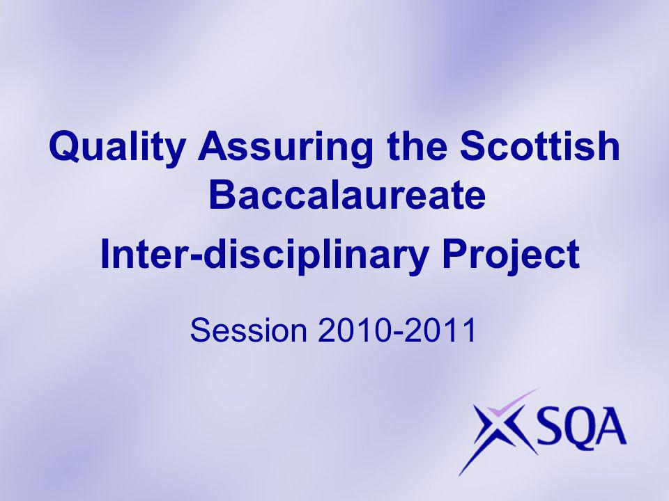 Quality Assuring the Scottish Baccalaureate Inter-disciplinary Project Session 2010-2011