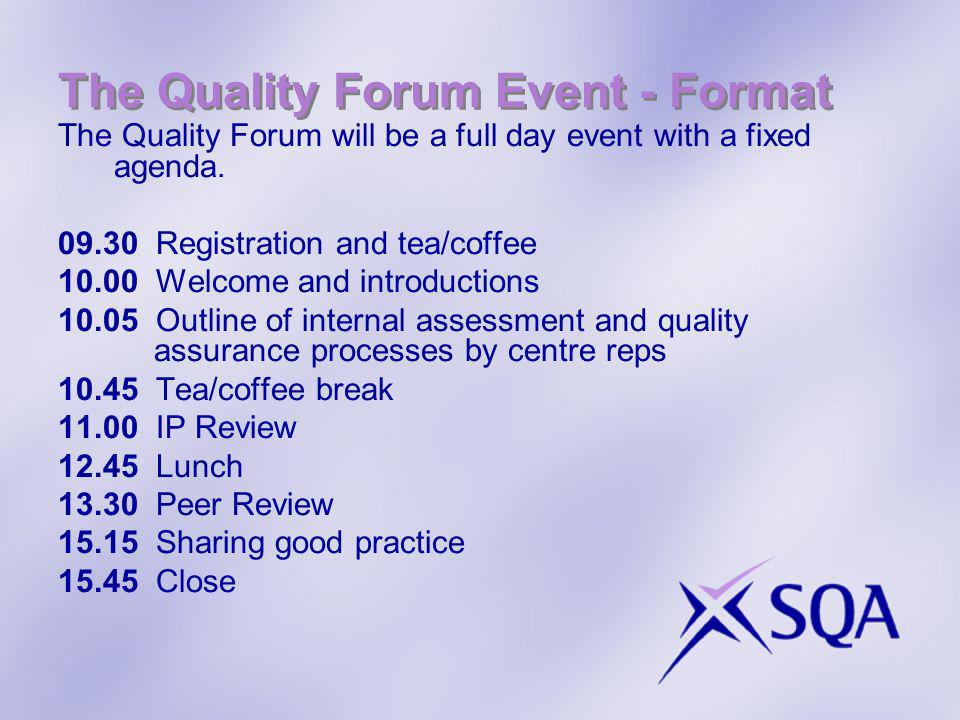 The Quality Forum Event - Format The Quality Forum will be a full day event with a fixed agenda.