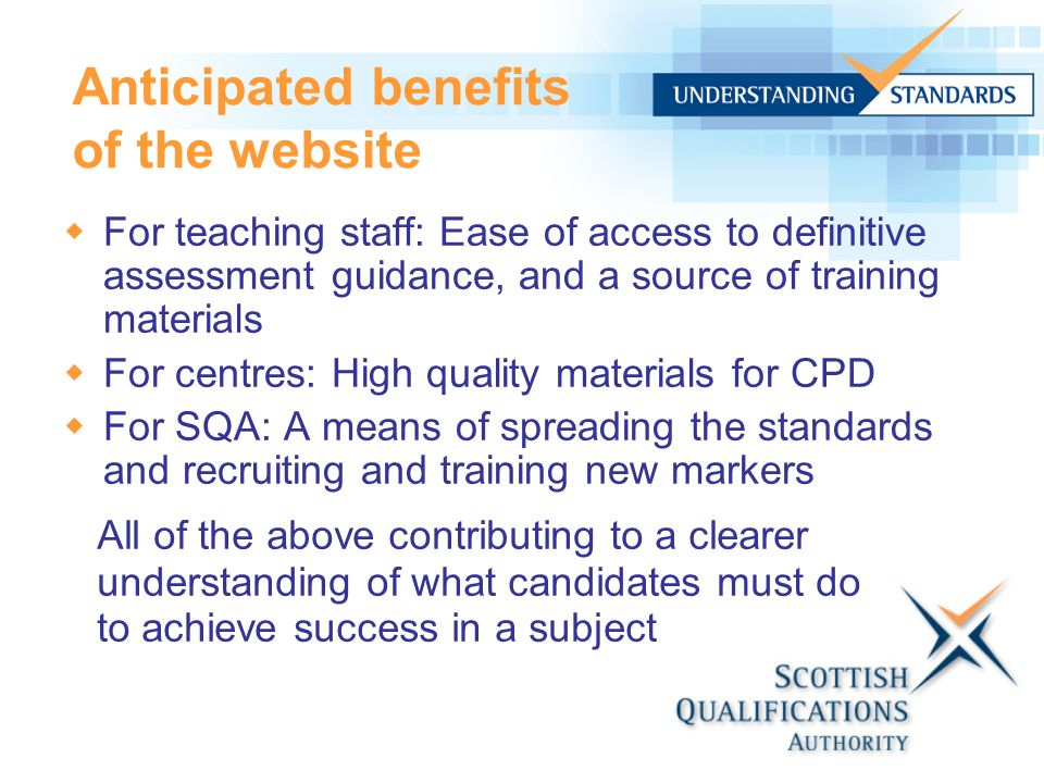 For teaching staff: Ease of access to definitive assessment guidance, and a source of training materials For centres: High quality materials for CPD F