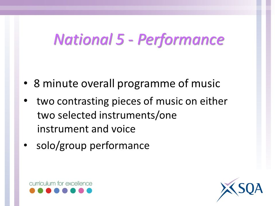 National 5 - Performance 8 minute overall programme of music two contrasting pieces of music on either two selected instruments/one instrument and voice solo/group performance