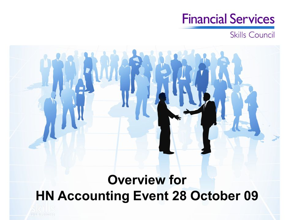 Overview for HN Accounting Event 28 October 09